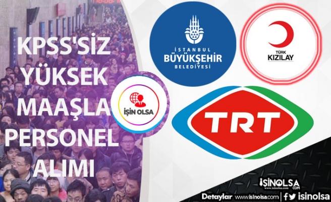 TRT, Kızılay ve İBB KPSS'siz Yüksek Maaşla Memur Personel İstihdamı Yapacak!