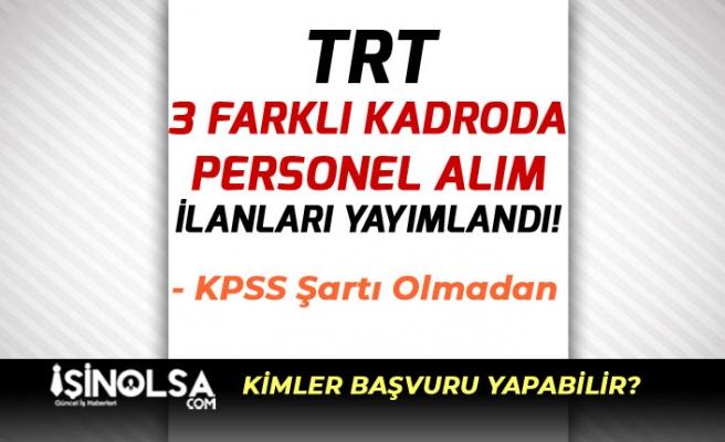 TRT KPSS Olmadan 3 Kadroda Personel Alım İlanı Açıkladı!