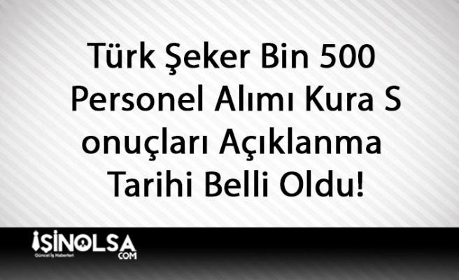 Türk Şeker Bin 500 Personel Alımı Kura Sonuçları Açıklanma Tarihi Belli Oldu!