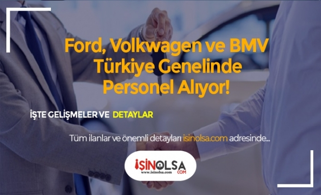 Volkwagen, Ford ve BMW Satış Danışmanı ve Hasar Takip Uzmanı Alıyor! Başvuru Şartları Neler?