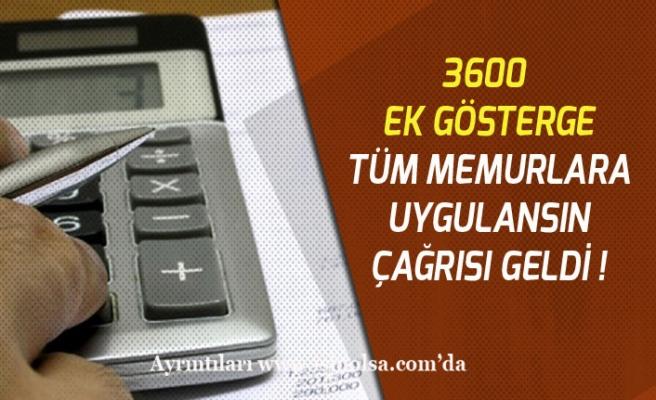 3600 Ek Gösterge Tüm Memurlara Uygulansın Çağrısı Geldi!
