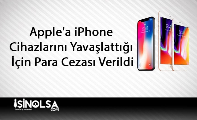Apple'a iPhone Cihazlarını Yavaşlattığı İçin Para Cezası Verildi