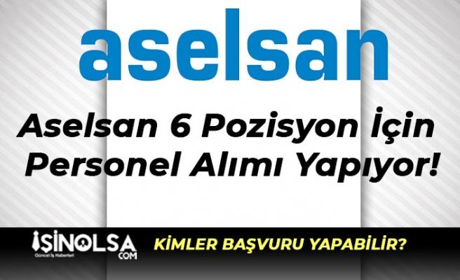 Aselsan 6 Pozisyon İçin Personel Alımı Yapıyor!