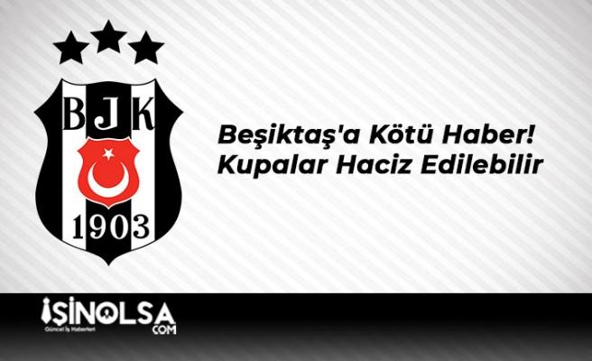 Beşiktaş'a Kötü Haber! Kupalar Haciz Edilebilir