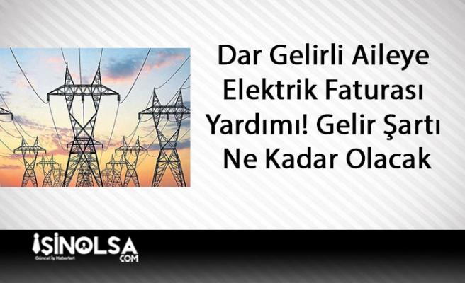 Dar Gelirli Aileye Elektrik Faturası Yardımı! Gelir Şartı Ne Kadar Olacak