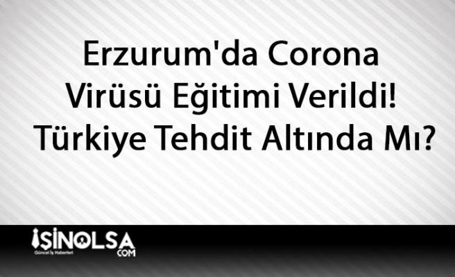 Erzurum'da Corona Virüsü Eğitimi Verildi! Türkiye Tehdit Altında Mı?