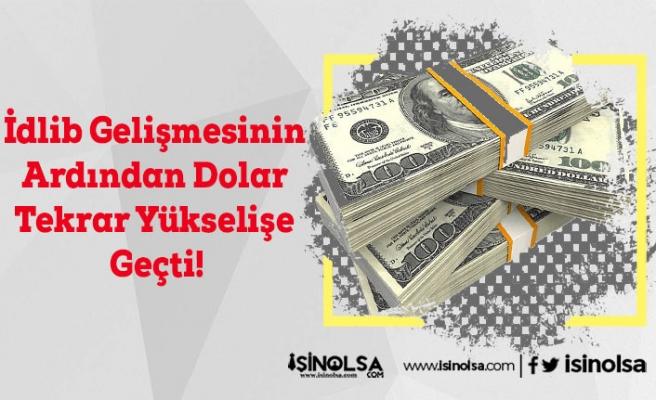İdlib Gelişmesinin Ardından Dolar Tekrar Yükselişe Geçti!