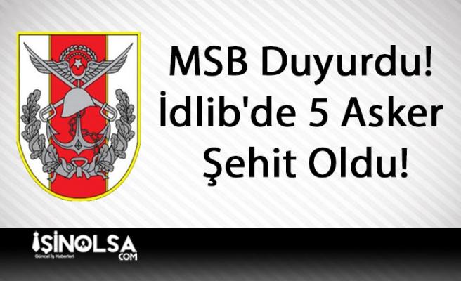 MSB Duyurdu! İdlib'de 5 Asker Şehit Oldu!