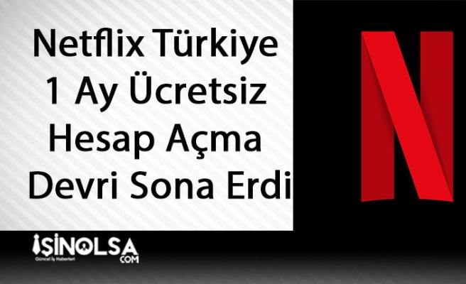 Netflix Türkiye 1 Ay Ücretsiz Hesap Açma Devri Sona Erdi
