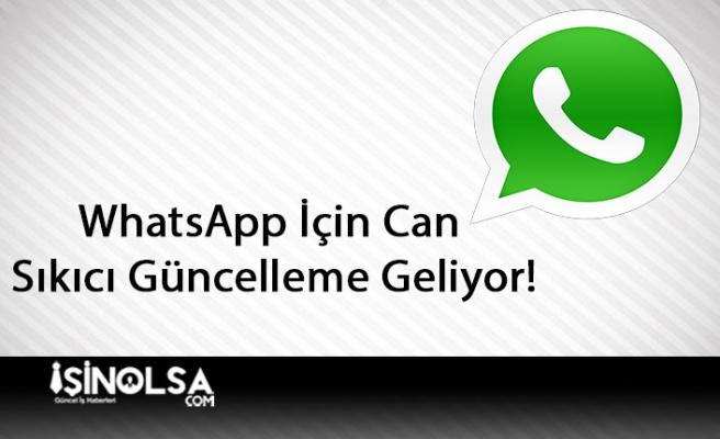 WhatsApp İçin Can Sıkıcı Güncelleme Geliyor!