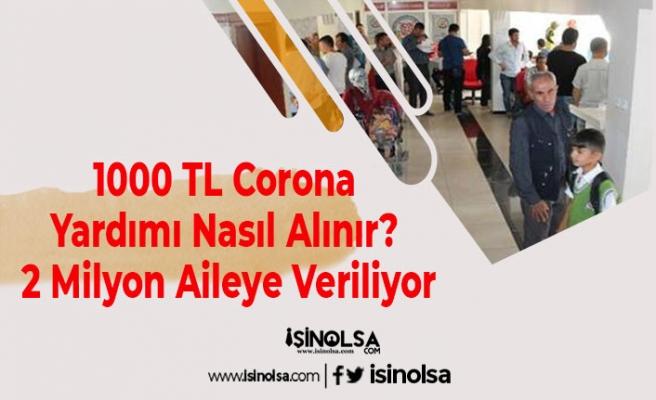 1000 TL Corona Yardımı Nasıl Alınır? (2 Milyon Aileye Veriliyor)