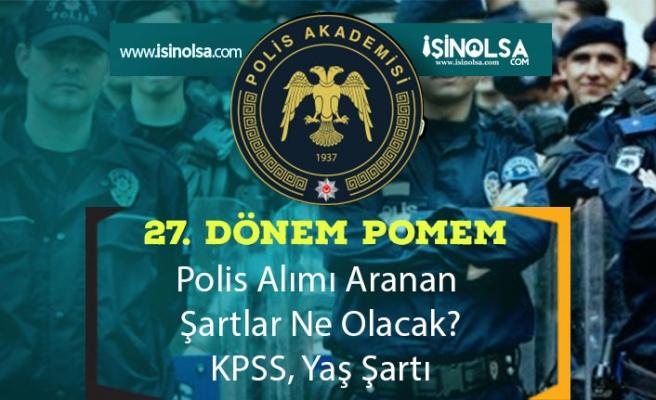 27. Dönem POMEM Polis Alımı Aranan Şartlar Ne Olacak?