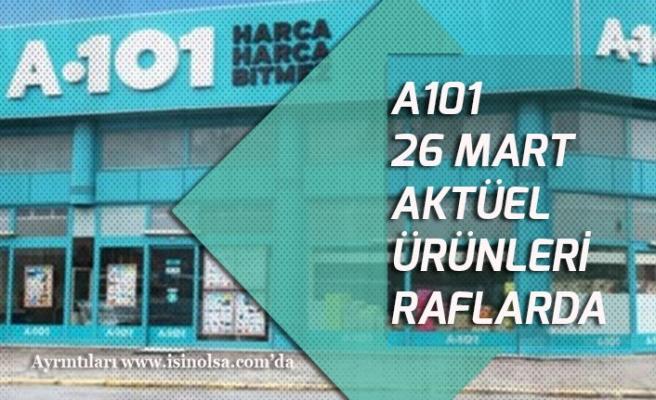 A101 26 Mart 2020 Aktüel Katalogu Dopdolu, Tv, Telefon, Temizlik, Ev Gereçleri!