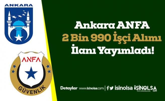 Ankara ANFA 2 Bin 990 İşçi Alımı İlanı Yayımladı!