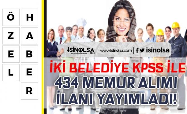 Bugün Yayımlandı! İki Belediye KPSS Puanı İle 434 Memur ve Personel Alacak!