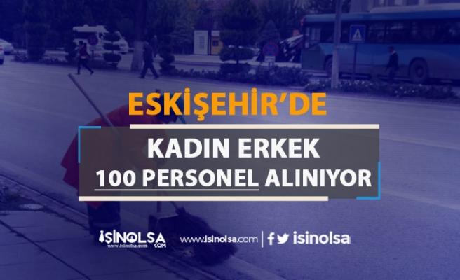 Eskişehir'de Geçici Olarak Kadın Erkek 100 Personel Alım İlanı Yayımlandı!