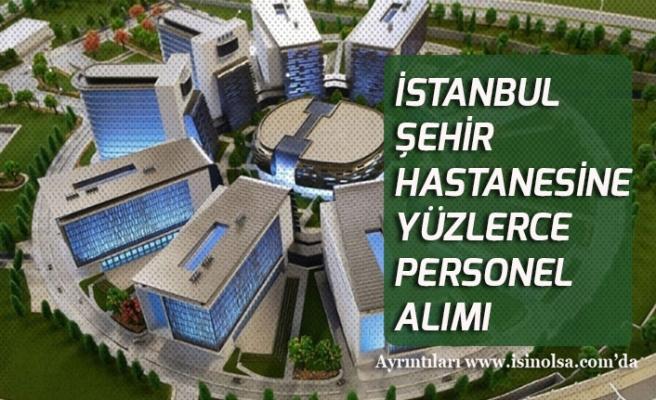 İstanbul Şehir Hastanesine Yüzlerce Personel Alınacak! Lise, Önlisans ve Lisans