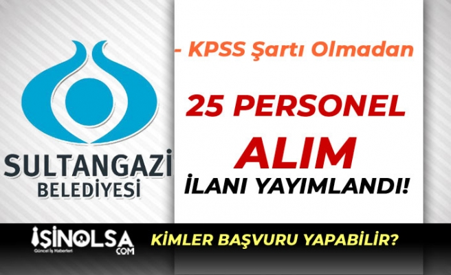 İstanbul Sultangazi Belediyesi İlkokul Mezunu 25 Personel Alımı Yapacak!
