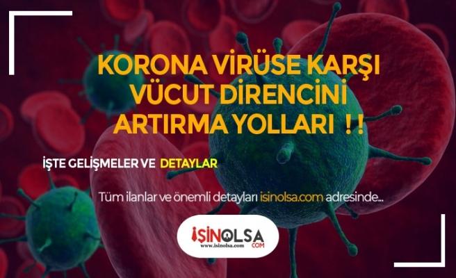 Korona Virüse Karşı Vücut Direncini Güçlendirecek Tavsiyeler