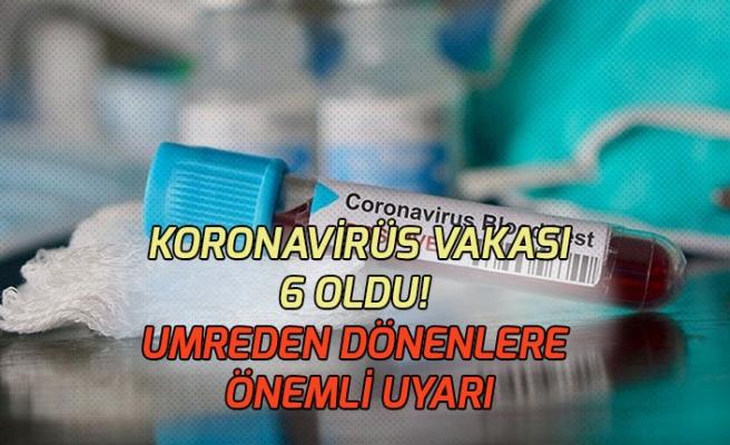 Koronavirüs Vakası 6 Oldu! Umreden Dönenlere Önemli Uyarı!