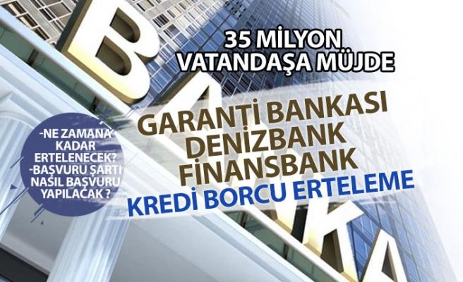 Kredi Borcu Erteleme Başvurusu Müjdesi! Finansbank, Denizbank, Garanti, Yapıkredi!