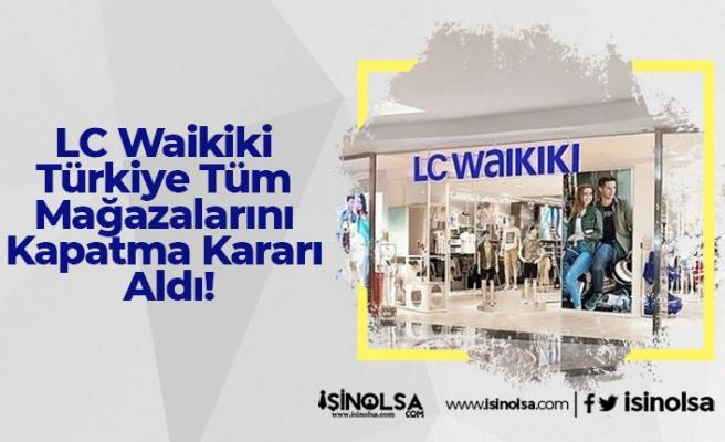 LC Waikiki Türkiye Tüm Mağazalarını Kapatma Kararı Aldı!