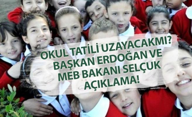 Okul Tatili Uzayacakmı? Başkan Erdoğan ve MEB Bakanı Selçuk Açıkladı!