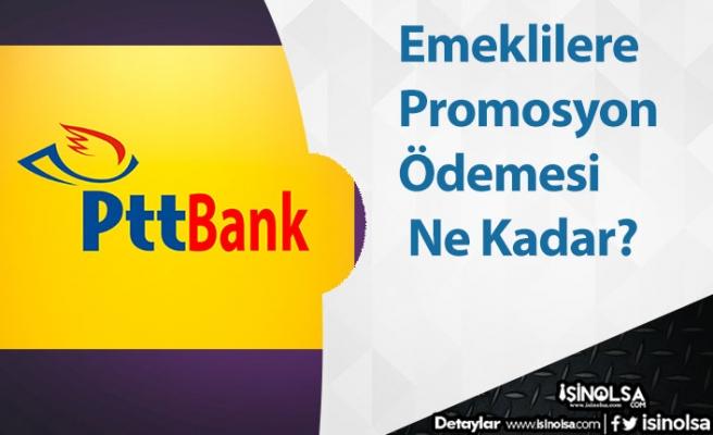 PTT Bank Emeklilere Promosyon Ödemesi Ne Kadar?