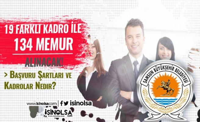 Samsun Büyükşehir Belediyesi 19 Farklı Kadro İle 134 Memur Alacak! Lise, Ön Lisans ve Lisans