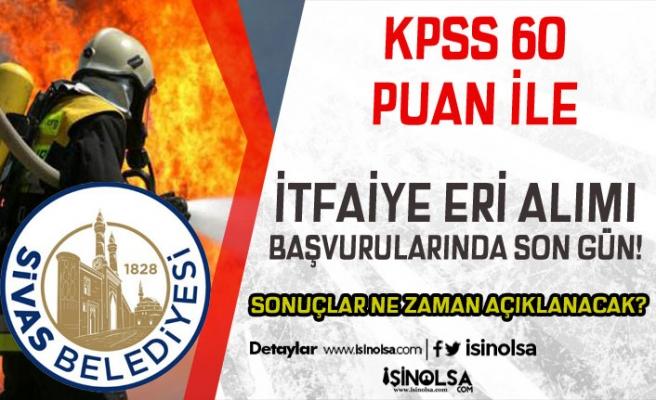 Sivas Belediyesi 67 İtfaiye Eri Alımında Son Gün! Sonuçlar Ne Zaman Açıklanacak!