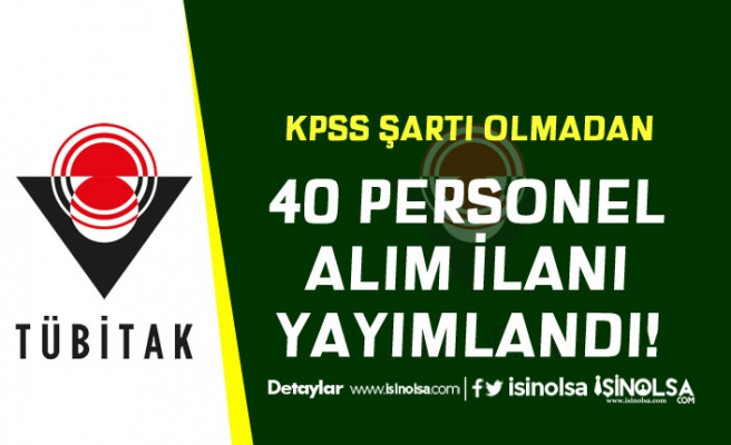 TÜBİTAK Ankara'da Çalışacak 40 Personel Alım İlanı Yayımladı! KPSS Şartı Yok
