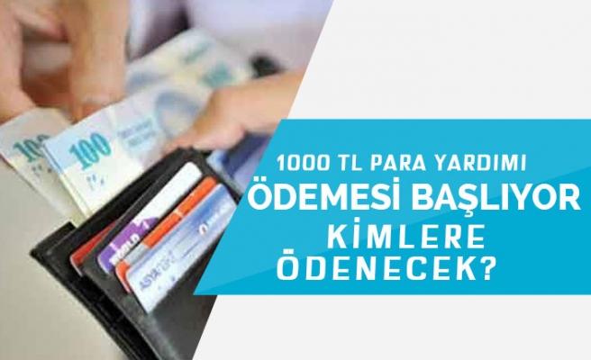 1000 Tl Para Yardımları Ödenmeye Başlanacak! Kimlere Ödenecek?