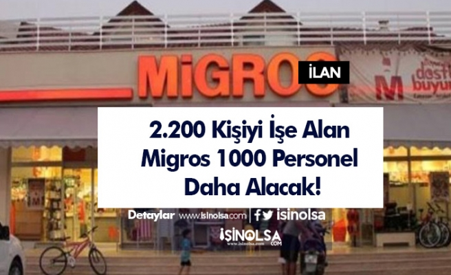 2.200 Kişiyi İşe Alan Migros 1000 Personel Daha Alacak!