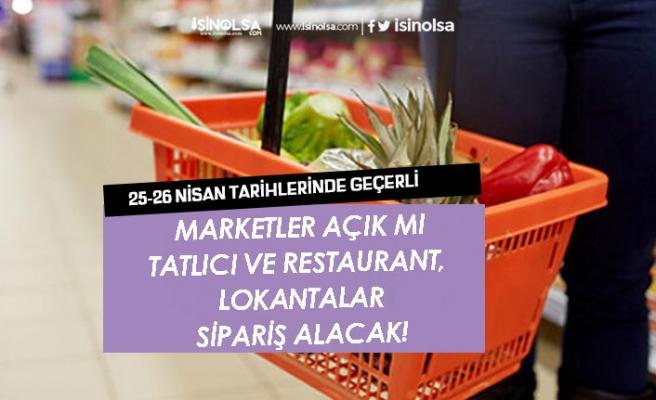 25 Nisan ve 26 Nisan Marketler Açıkmı! Lokanta ve Tatlıcılar Sipariş Alacak!