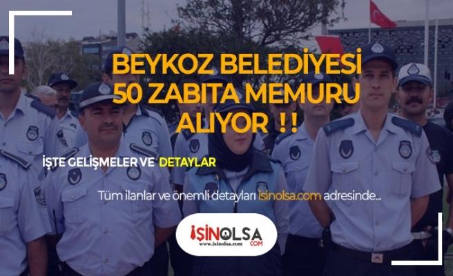 Beykoz Belediye Başkanlığı 50 Zabıta Memuru Alımı Yapacak!