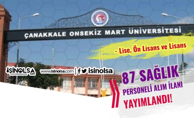 Çanakkale Onsekiz Mart Üniversitesi 87 Sağlık Personeli Alımı Yapacak!