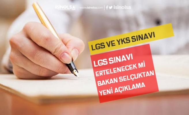 LGS Sınavı Ertelenecek mi! Bakan Selçuk Açıkladı! YKS Sınav Tarihi!
