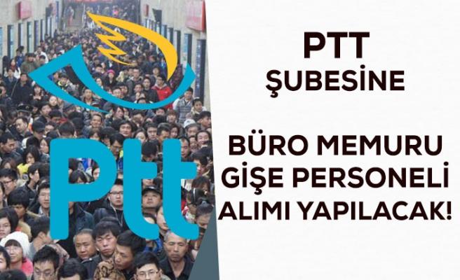 PTT Şubesine Gişe Memuru ve Büro Memuru Alımı Yapılacak!
