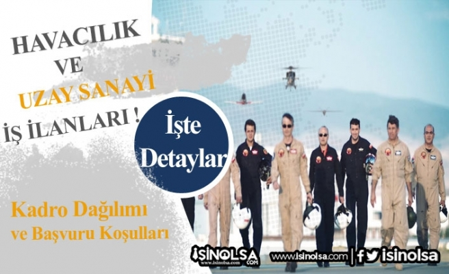 Türk Havacılık ve Uzay Sanayi İş İlanları 2020 Kadro ve Şartları