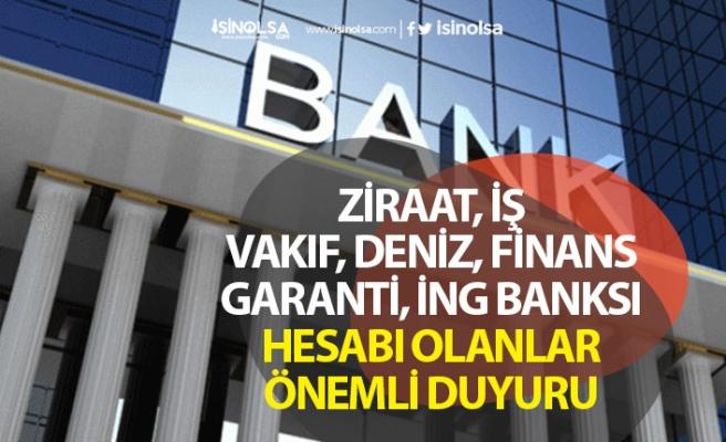 Ziraat, Finansbank, ING, İş ve Vakıf Bank Hesabı Olanlara Önemli Duyuru!