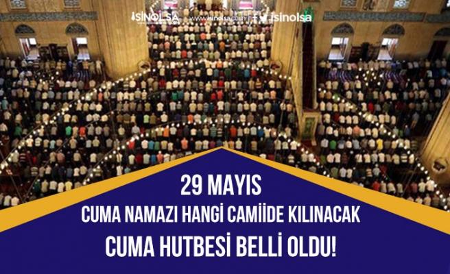29 Mayıs Cuma Hangi Camiilerde Kılınacak ? Cuma Hutbesi Belli Oldu!