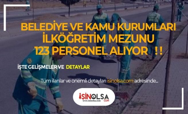 Belediye ve Kamu Kurumları İlköğretim Mezunu 123 Personel Alacak!