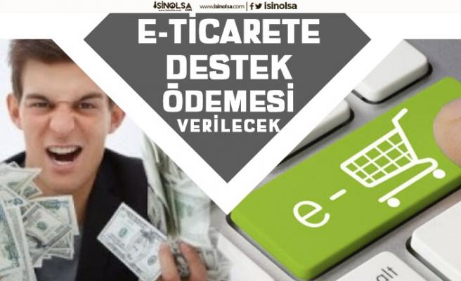 E-Ticaret Yapmak İsteyenlere Müjde! Pek Çok Alanda Destek Ödemesi Yapılacak!