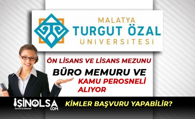 Malatya Turgut Özal Üniversitesi Büro Memuru ve Kamu Personeli Alıyor!