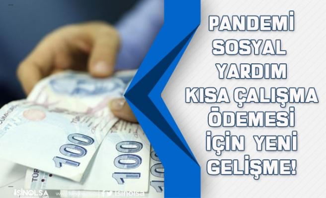 Pandemi Sosyal Yardım, Kısa Çalışma Ödemesi İçin Kritik 2 Gün Açıklaması!