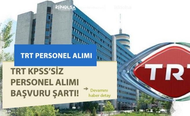 TRT KPSS'siz Memur Alım İlanı Açıkladı! Başvuru Şartları ve Kadrolar!