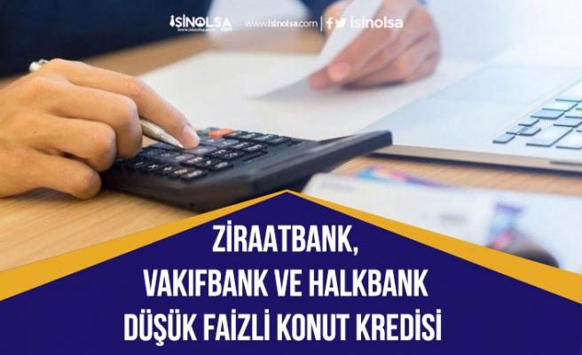Vakıfbank, Ziraatbank ve Halkbank Düşük Faizli Konut Kredisi ve Destek Paketi Açıklayacak!