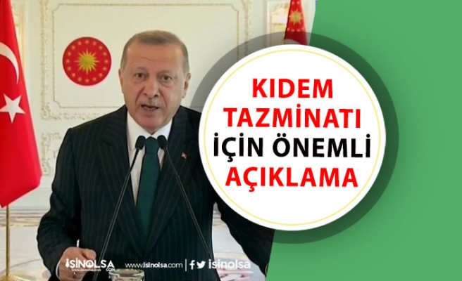 Başkan Erdoğan'dan Kıdem Tazminatı İçin Önemli Açıklama!