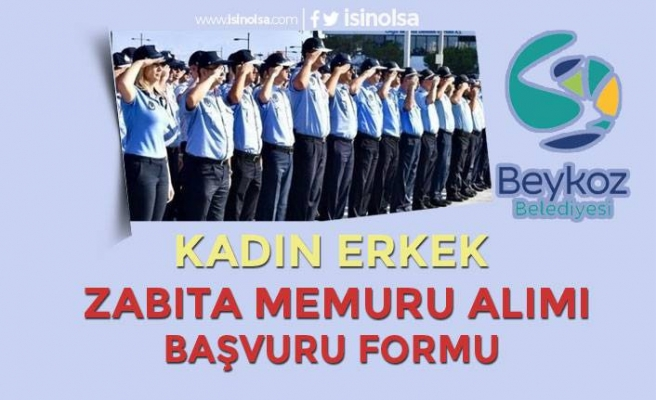 Beykoz Belediyesi Kadın Erkek 50 Zabıta Memuru Alımı Başvuru Formu Yayımlandı!