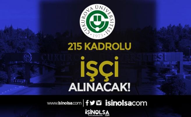 Çukurova Üniversitesi Kadrolu 215 İşçi Alımı Yapacak! İlköğretim Lise ve Ön Lisans